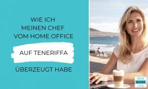 Headerbild_WIE ICH MEINEN CHEF VOM HOME OFFICE AUF TENERIFFA ÜBERZEUGT HABE